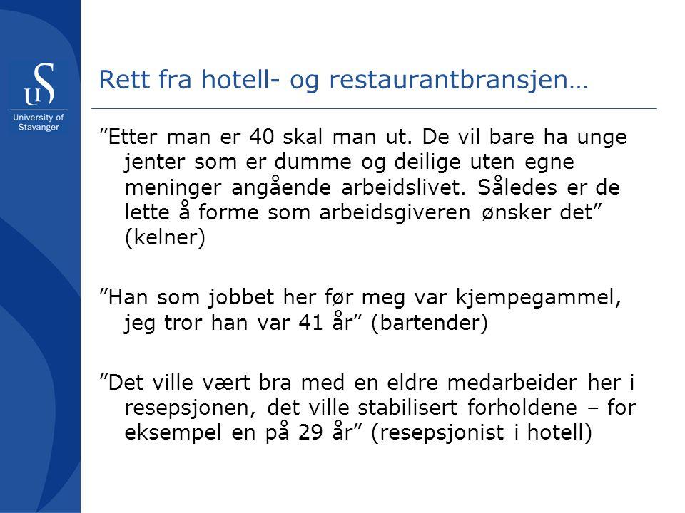 Rett fra hotell- og restaurantbransjen… Etter man er 40 skal man ut.