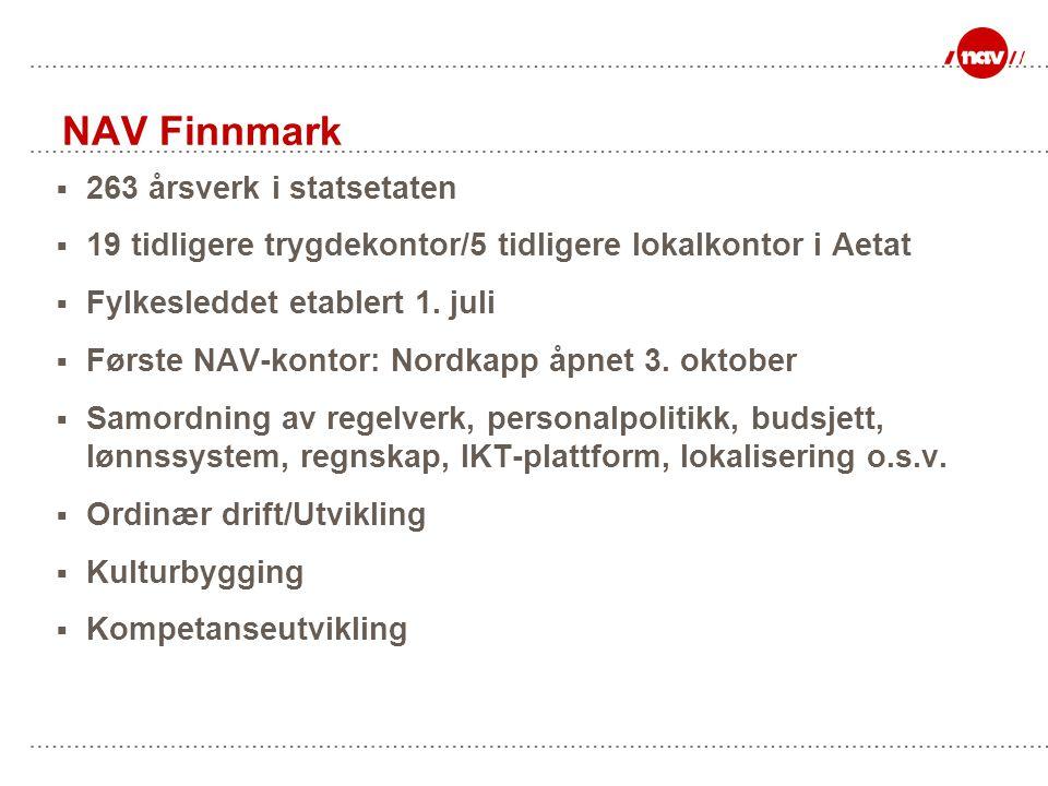 NAV Finnmark  263 årsverk i statsetaten  19 tidligere trygdekontor/5 tidligere lokalkontor i Aetat  Fylkesleddet etablert 1.