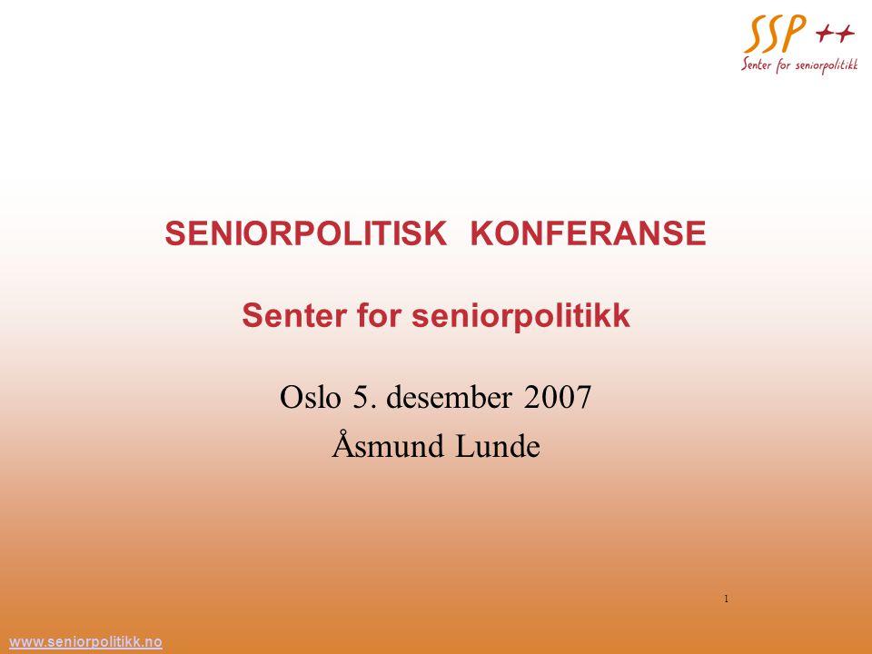 www.seniorpolitikk.no 1 SENIORPOLITISK KONFERANSE Senter for seniorpolitikk Oslo 5.