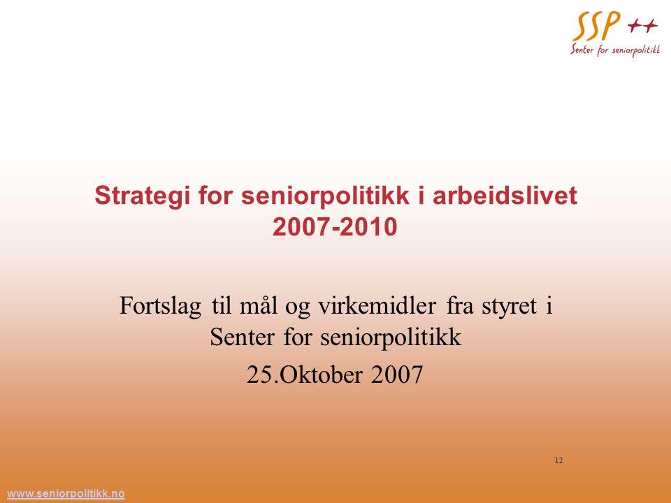 www.seniorpolitikk.no 12 Strategi for seniorpolitikk i arbeidslivet 2007-2010 Fortslag til mål og virkemidler fra styret i Senter for seniorpolitikk 25.Oktober 2007