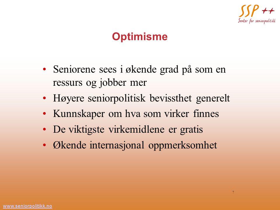 www.seniorpolitikk.no 7 Optimisme Seniorene sees i økende grad på som en ressurs og jobber mer Høyere seniorpolitisk bevissthet generelt Kunnskaper om hva som virker finnes De viktigste virkemidlene er gratis Økende internasjonal oppmerksomhet