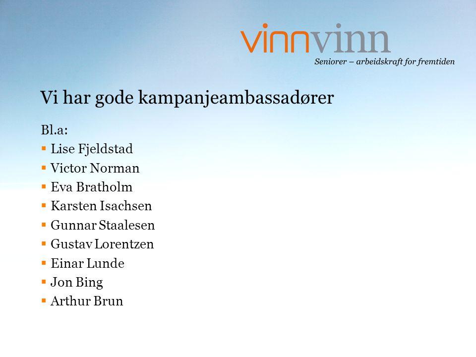 Vi har gode kampanjeambassadører Bl.a:  Lise Fjeldstad  Victor Norman  Eva Bratholm  Karsten Isachsen  Gunnar Staalesen  Gustav Lorentzen  Eina