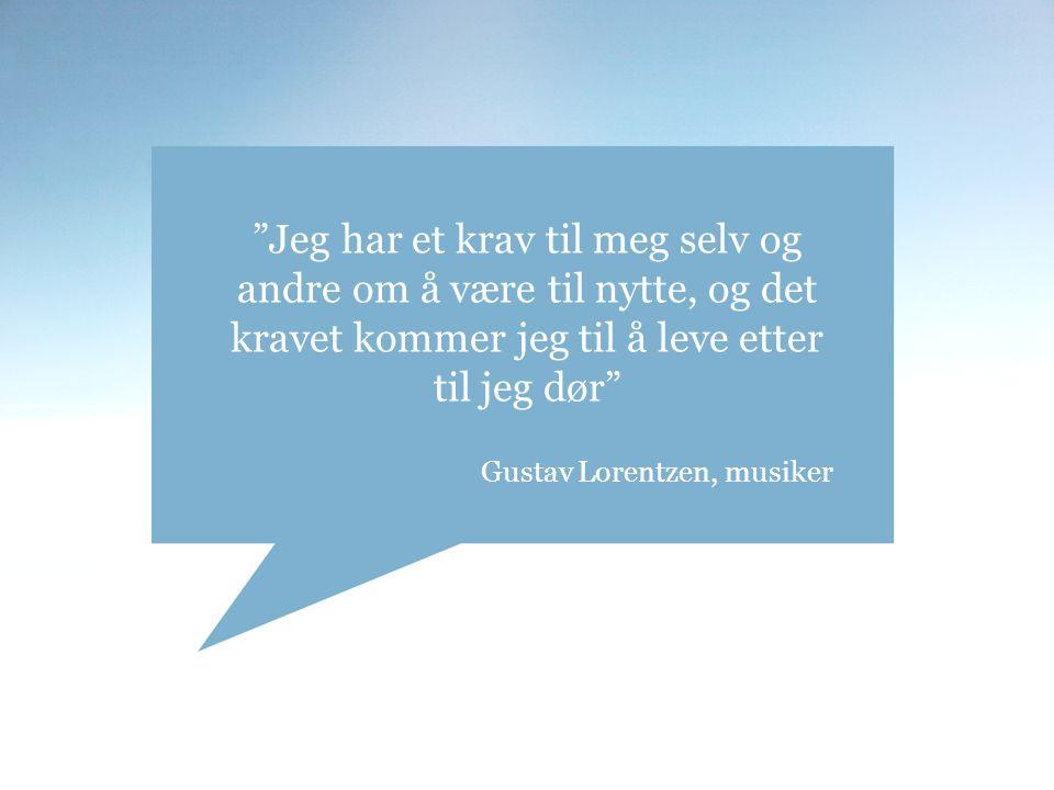 Jeg har et krav til meg selv og andre om å være til nytte, og det kravet kommer jeg til å leve etter til jeg dør Gustav Lorentzen, musiker