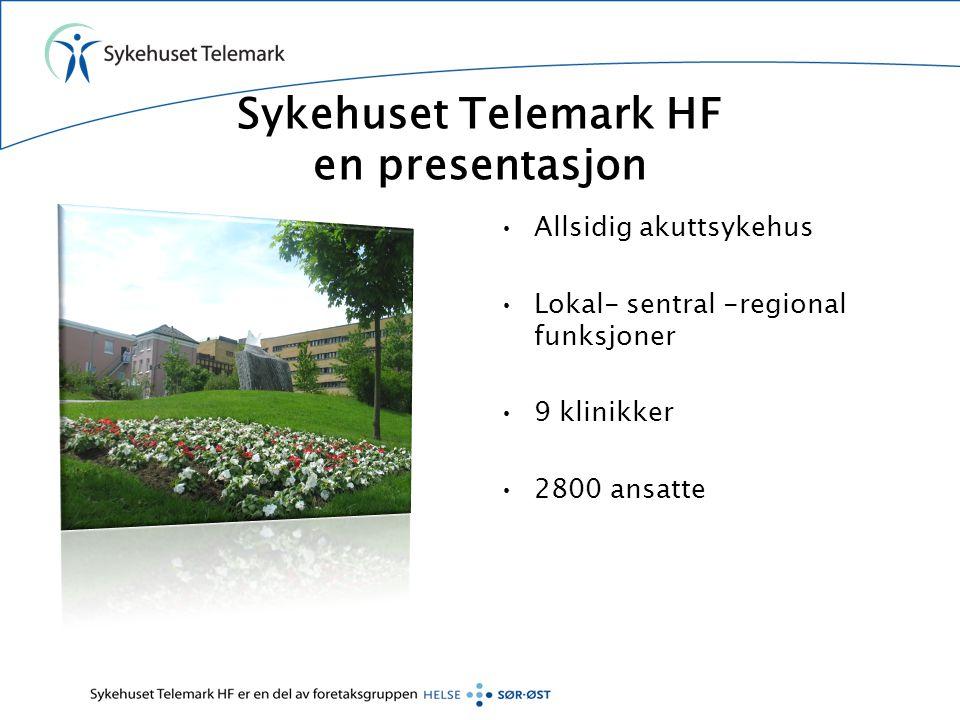 Sykehuset Telemark HF en presentasjon Allsidig akuttsykehus Lokal- sentral -regional funksjoner 9 klinikker 2800 ansatte