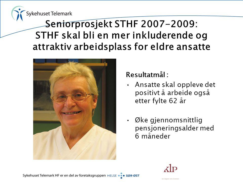 Seniorprosjekt STHF 2007-2009: STHF skal bli en mer inkluderende og attraktiv arbeidsplass for eldre ansatte Resultatmål : Ansatte skal oppleve det po