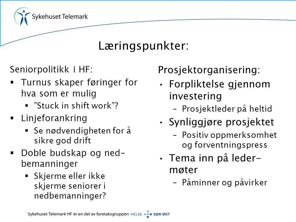 """Læringspunkter: Seniorpolitikk i HF:  Turnus skaper føringer for hva som er mulig  """"Stuck in shift work""""?  Linjeforankring  Se nødvendigheten for"""
