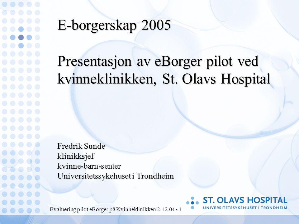 Evaluering pilot eBorger på Kvinneklinikken 2.12.04 - 1 E-borgerskap 2005 Presentasjon av eBorger pilot ved kvinneklinikken, St.