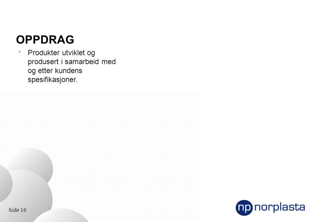 Side 16 OPPDRAG ° Produkter utviklet og produsert i samarbeid med og etter kundens spesifikasjoner.