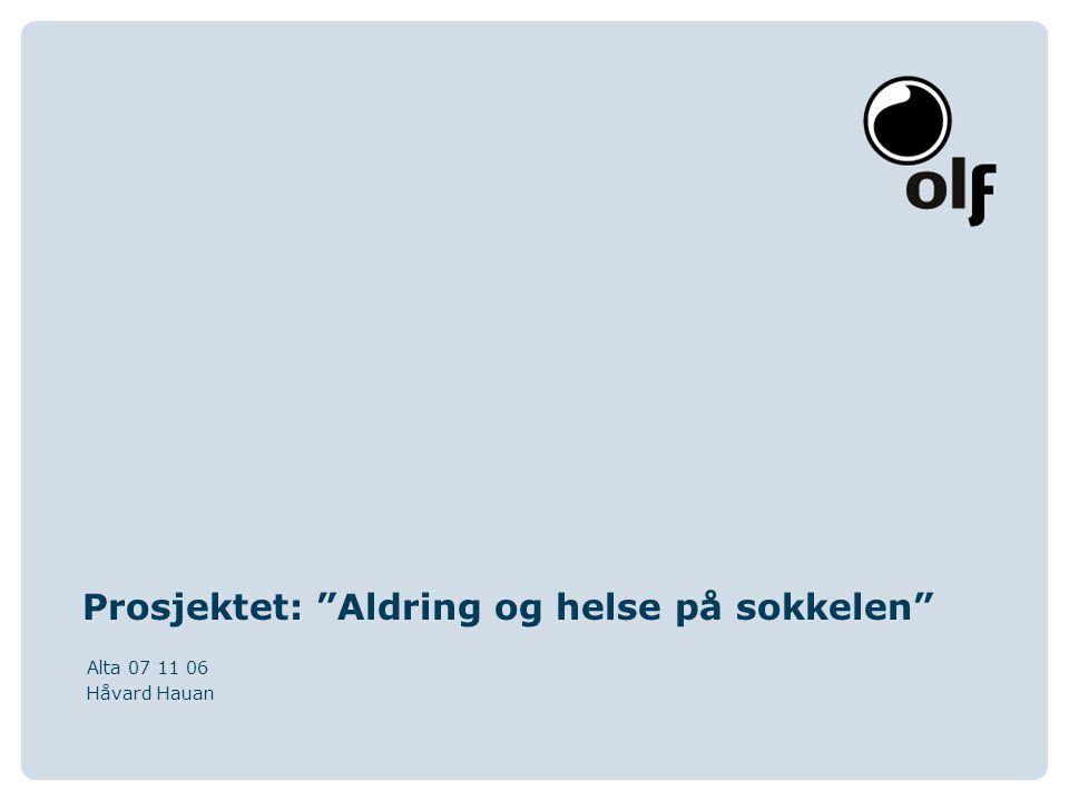 """Prosjektet: """"Aldring og helse på sokkelen"""" Alta 07 11 06 Håvard Hauan"""
