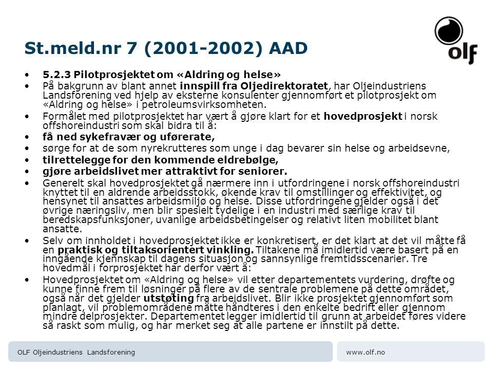 www.olf.noOLF Oljeindustriens Landsforening St.meld.nr 7 (2001-2002) AAD 5.2.3 Pilotprosjektet om «Aldring og helse» På bakgrunn av blant annet innspi