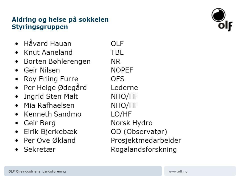www.olf.noOLF Oljeindustriens Landsforening Aldring og helse på sokkelen Styringsgruppen Håvard Hauan OLF Knut Aaneland TBL Borten BøhlerengenNR Geir