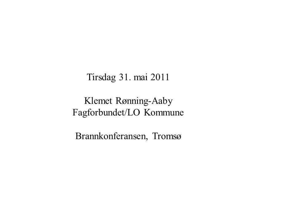 Tirsdag 31. mai 2011 Klemet Rønning-Aaby Fagforbundet/LO Kommune Brannkonferansen, Tromsø