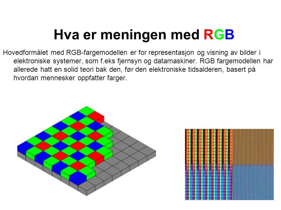 Hva er meningen med RGB Hovedformålet med RGB-fargemodellen er for representasjon og visning av bilder i elektroniske systemer, som f.eks fjernsyn og