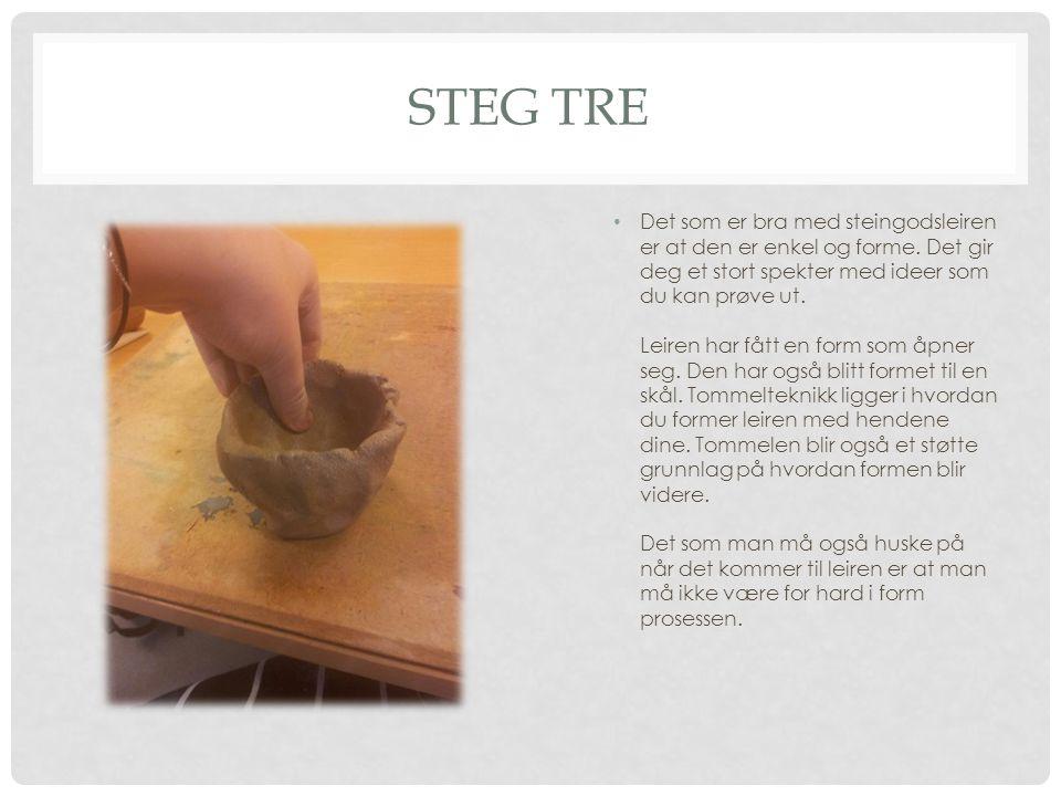 STEG TRE Det som er bra med steingodsleiren er at den er enkel og forme. Det gir deg et stort spekter med ideer som du kan prøve ut. Leiren har fått e