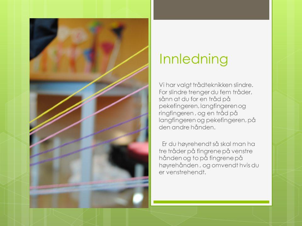 Fremgang -Først tar man de fem trådene og bretter dem en gang og lager en knute hvor trådene er løse.