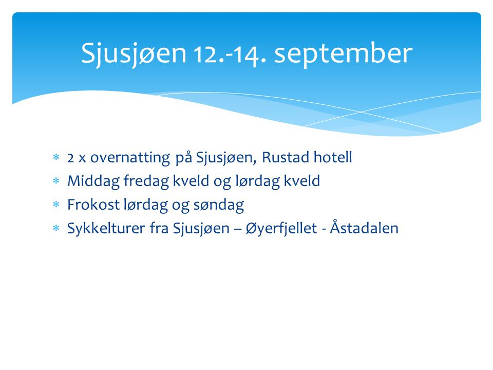  2 x overnatting på Sjusjøen, Rustad hotell  Middag fredag kveld og lørdag kveld  Frokost lørdag og søndag  Sykkelturer fra Sjusjøen – Øyerfjellet - Åstadalen Sjusjøen 12.-14.