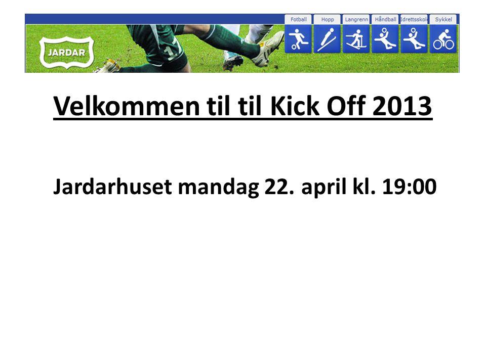 Velkommen til til Kick Off 2013 Jardarhuset mandag 22. april kl. 19:00