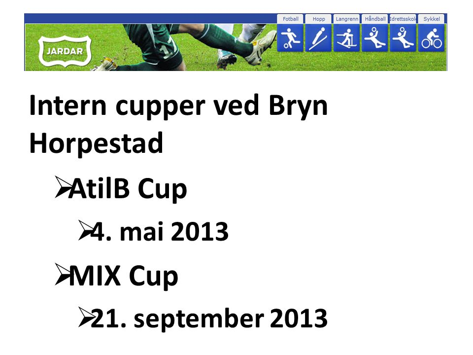 Intern cupper ved Bryn Horpestad  AtilB Cup  4. mai 2013  MIX Cup  21. september 2013