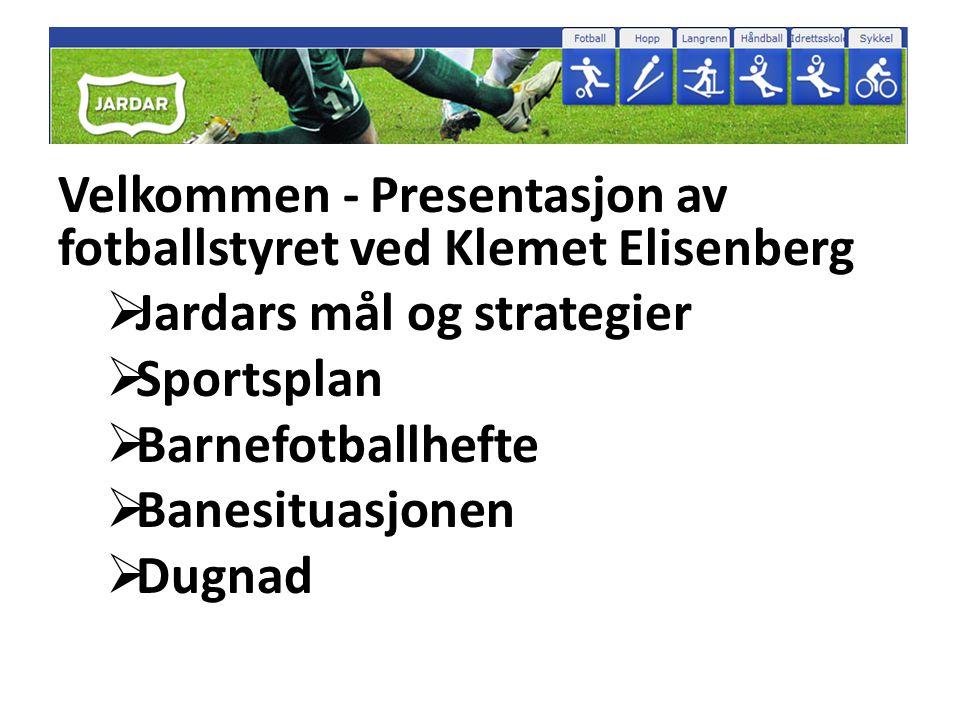 Velkommen - Presentasjon av fotballstyret ved Klemet Elisenberg  Jardars mål og strategier  Sportsplan  Barnefotballhefte  Banesituasjonen  Dugna