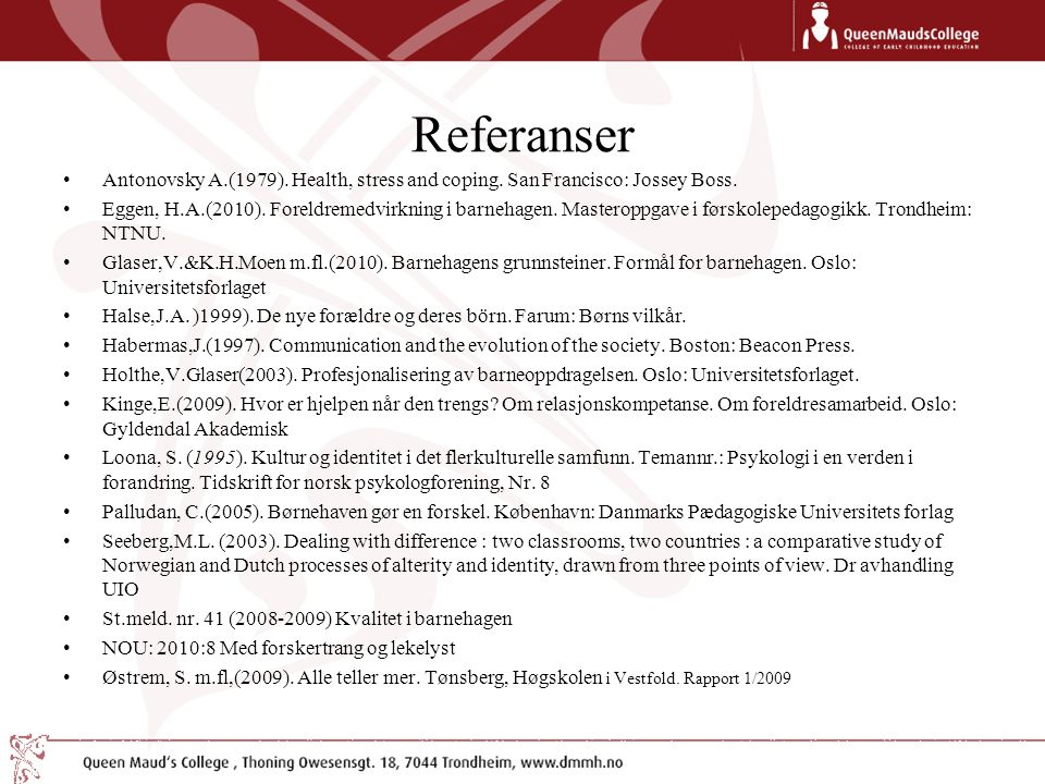 Referanser Antonovsky A.(1979). Health, stress and coping. San Francisco: Jossey Boss. Eggen, H.A.(2010). Foreldremedvirkning i barnehagen. Masteroppg
