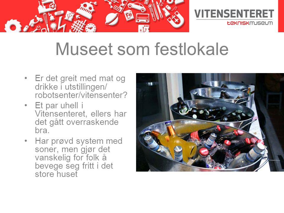 Museet som festlokale Er det greit med mat og drikke i utstillingen/ robotsenter/vitensenter.