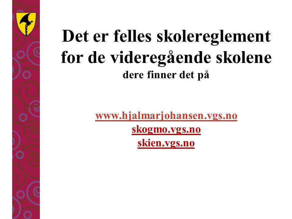 Det er felles skolereglement for de videregående skolene dere finner det på www.hjalmarjohansen.vgs.no skogmo.vgs.no skien.vgs.no www.hjalmarjohansen.