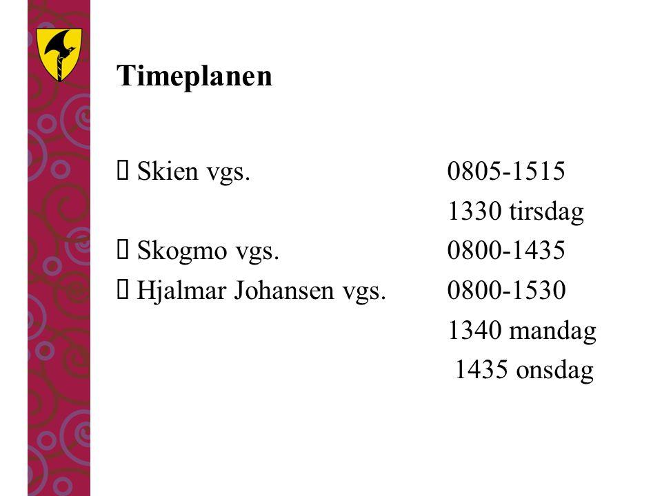 Timeplanen  Skien vgs. 0805-1515 1330 tirsdag  Skogmo vgs. 0800-1435  Hjalmar Johansen vgs.0800-1530 1340 mandag 1435 onsdag