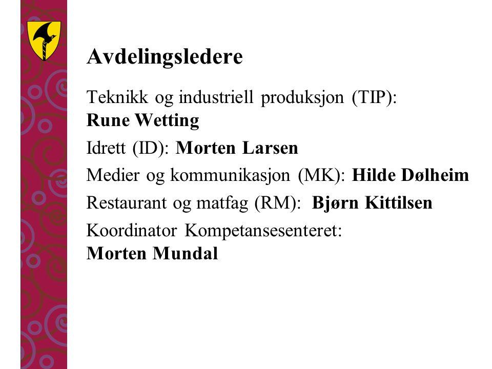 Avdelingsledere Teknikk og industriell produksjon (TIP): Rune Wetting Idrett (ID): Morten Larsen Medier og kommunikasjon (MK): Hilde Dølheim Restaurant og matfag (RM): Bjørn Kittilsen Koordinator Kompetansesenteret: Morten Mundal