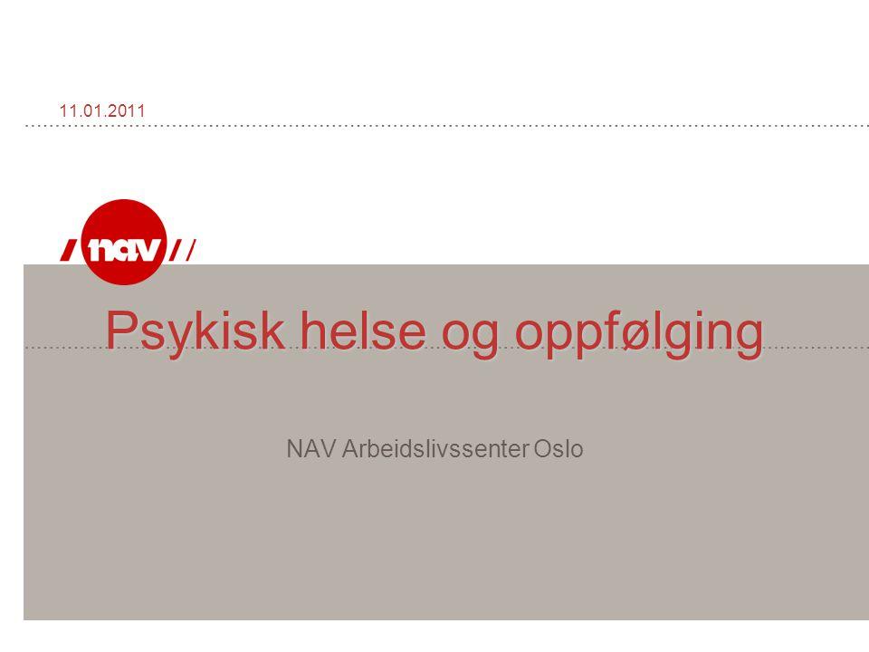 Psykisk helse og oppfølging Psykisk helse og oppfølging NAV Arbeidslivssenter Oslo 11.01.2011