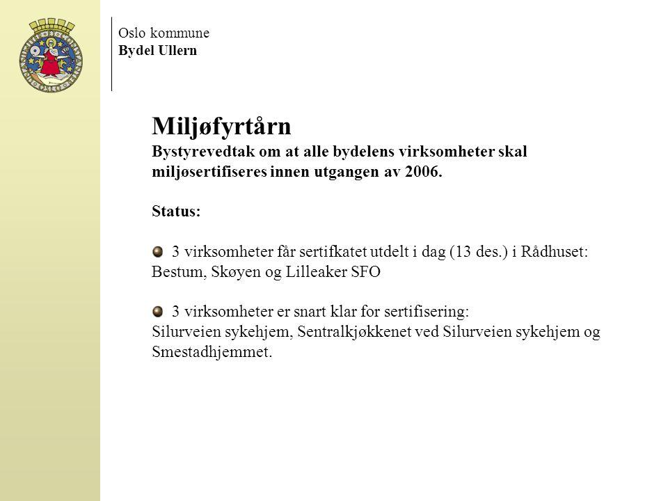 Oslo kommune Bydel Ullern Miljøfyrtårn Bystyrevedtak om at alle bydelens virksomheter skal miljøsertifiseres innen utgangen av 2006. Status: 3 virksom