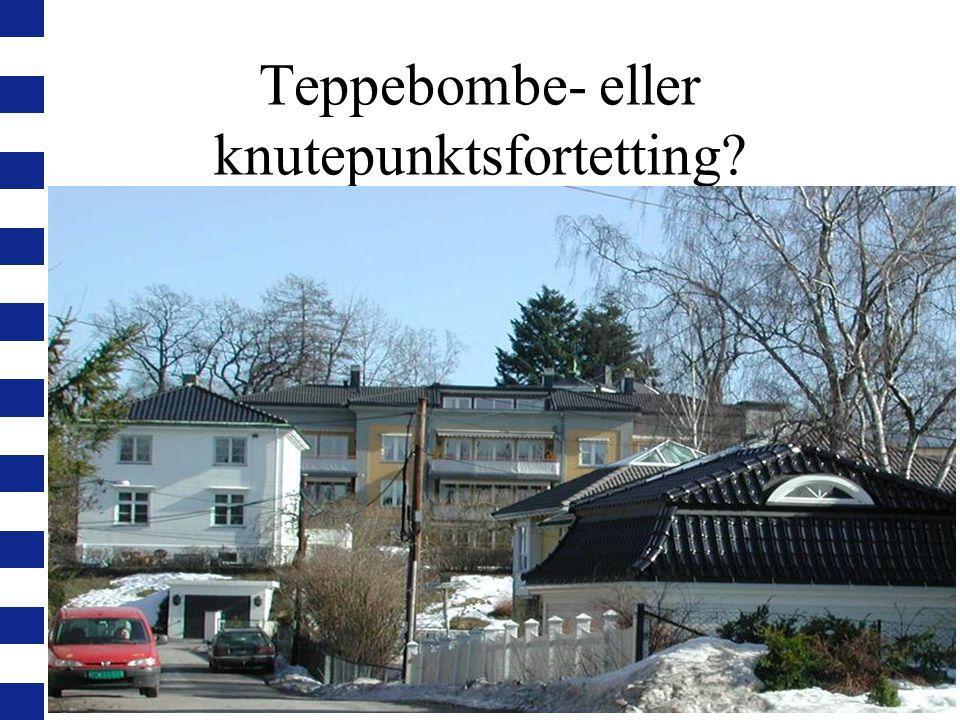 Teppebombe- eller knutepunktsfortetting?