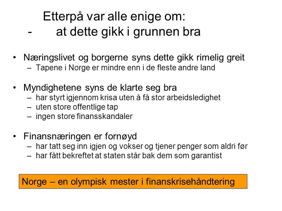 Etterpå var alle enige om: - at dette gikk i grunnen bra Næringslivet og borgerne syns dette gikk rimelig greit –Tapene i Norge er mindre enn i de fle