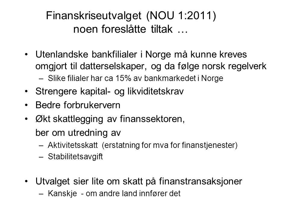 Finanskriseutvalget (NOU 1:2011) noen foreslåtte tiltak … Utenlandske bankfilialer i Norge må kunne kreves omgjort til datterselskaper, og da følge no