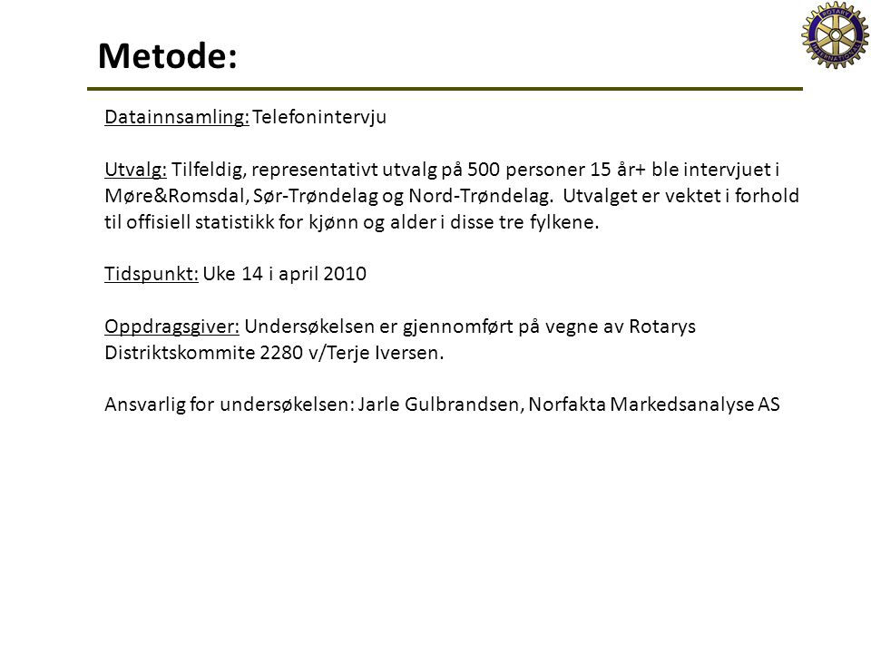 Datainnsamling: Telefonintervju Utvalg: Tilfeldig, representativt utvalg på 500 personer 15 år+ ble intervjuet i Møre&Romsdal, Sør-Trøndelag og Nord-Trøndelag.