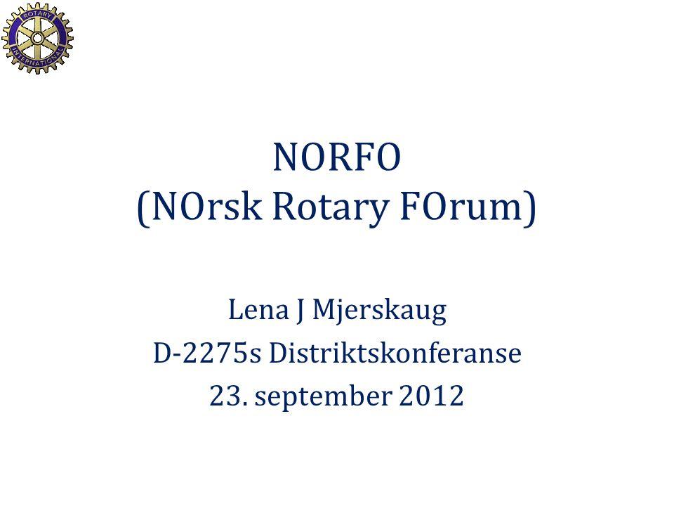 NORFO (NOrsk Rotary FOrum) Lena J Mjerskaug D-2275s Distriktskonferanse 23. september 2012
