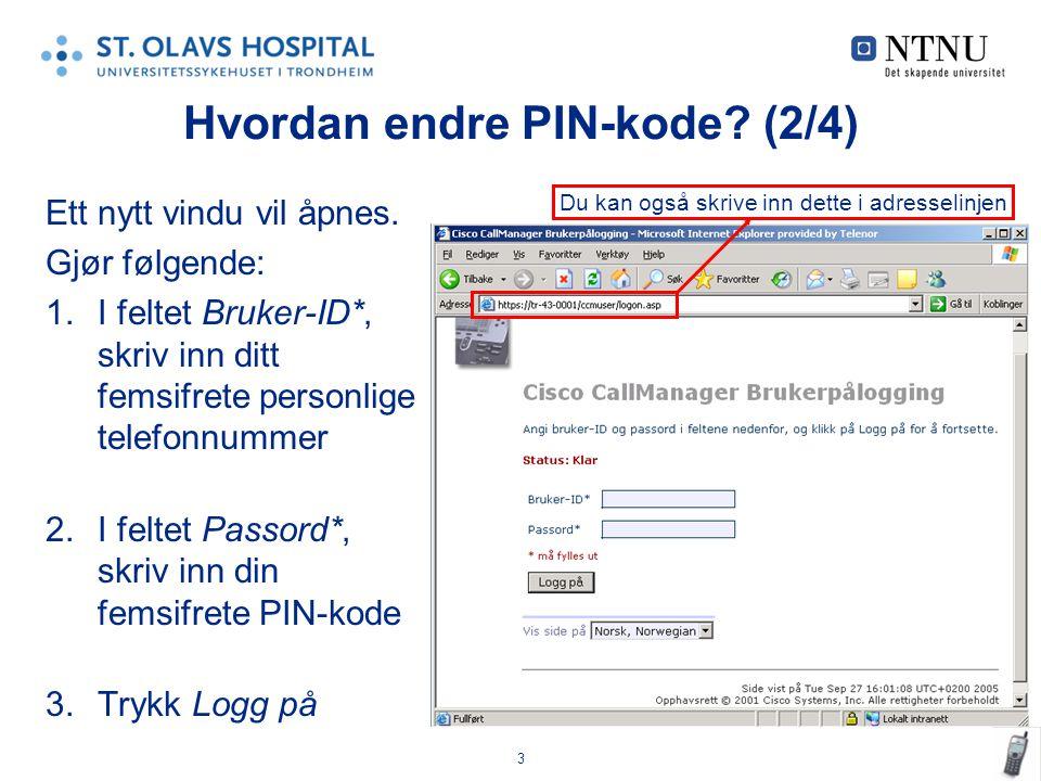 3 Hvordan endre PIN-kode? (2/4) Ett nytt vindu vil åpnes. Gjør følgende: 1.I feltet Bruker-ID*, skriv inn ditt femsifrete personlige telefonnummer 2.I