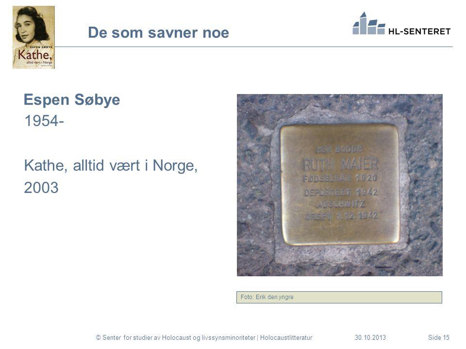 30.10.2013 De som savner noe Espen Søbye 1954- Kathe, alltid vært i Norge, 2003 © Senter for studier av Holocaust og livssynsminoriteter | Holocaustli