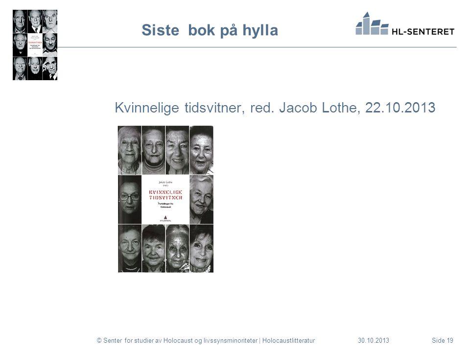 30.10.2013 Siste bok på hylla Kvinnelige tidsvitner, red. Jacob Lothe, 22.10.2013 © Senter for studier av Holocaust og livssynsminoriteter | Holocaust