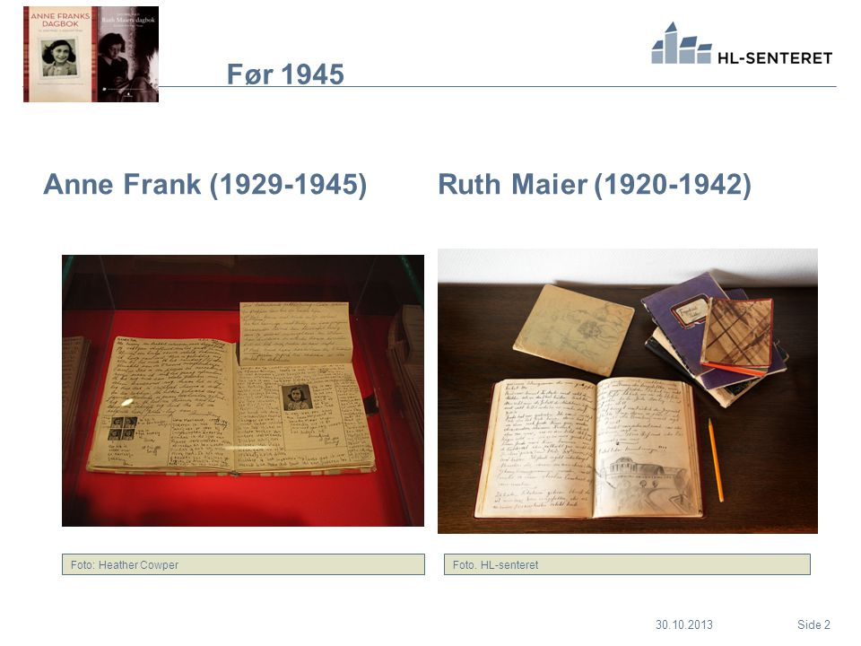 30.10.2013 Før 1945 Anne Frank (1929-1945)Ruth Maier (1920-1942) Side 2 Foto. HL-senteretFoto: Heather Cowper