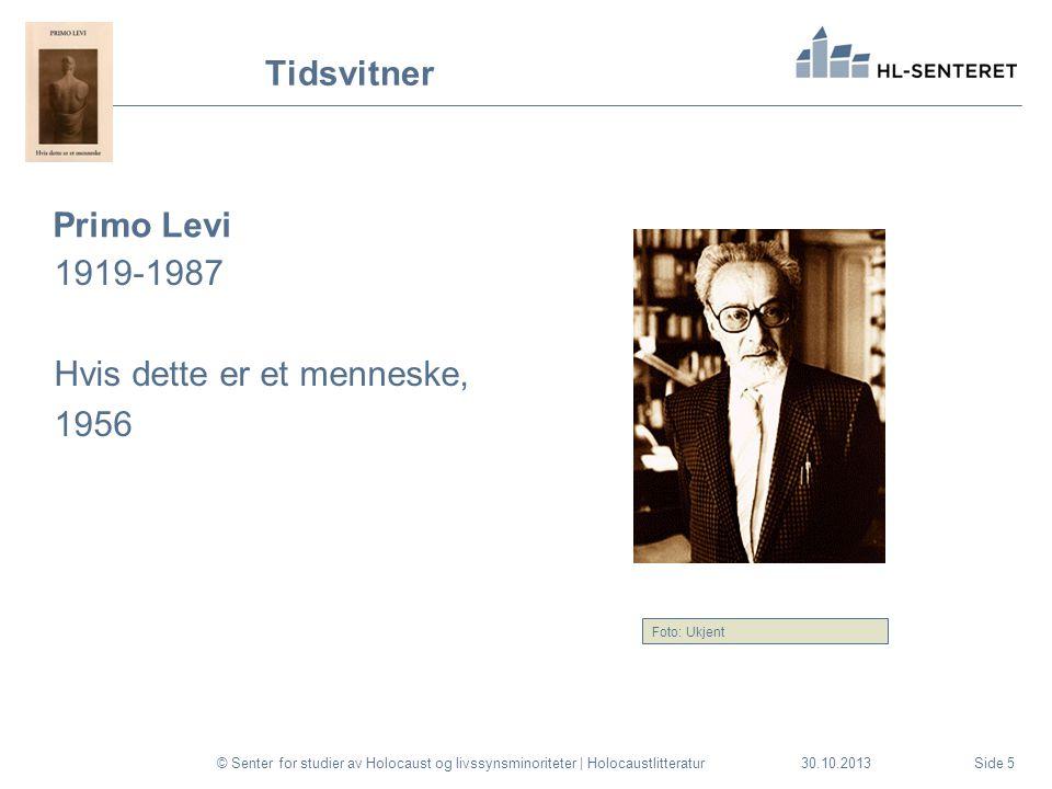 30.10.2013 Tidsvitner Primo Levi 1919-1987 Hvis dette er et menneske, 1956 © Senter for studier av Holocaust og livssynsminoriteter | HolocaustlitteraturSide 5 Foto: Ukjent