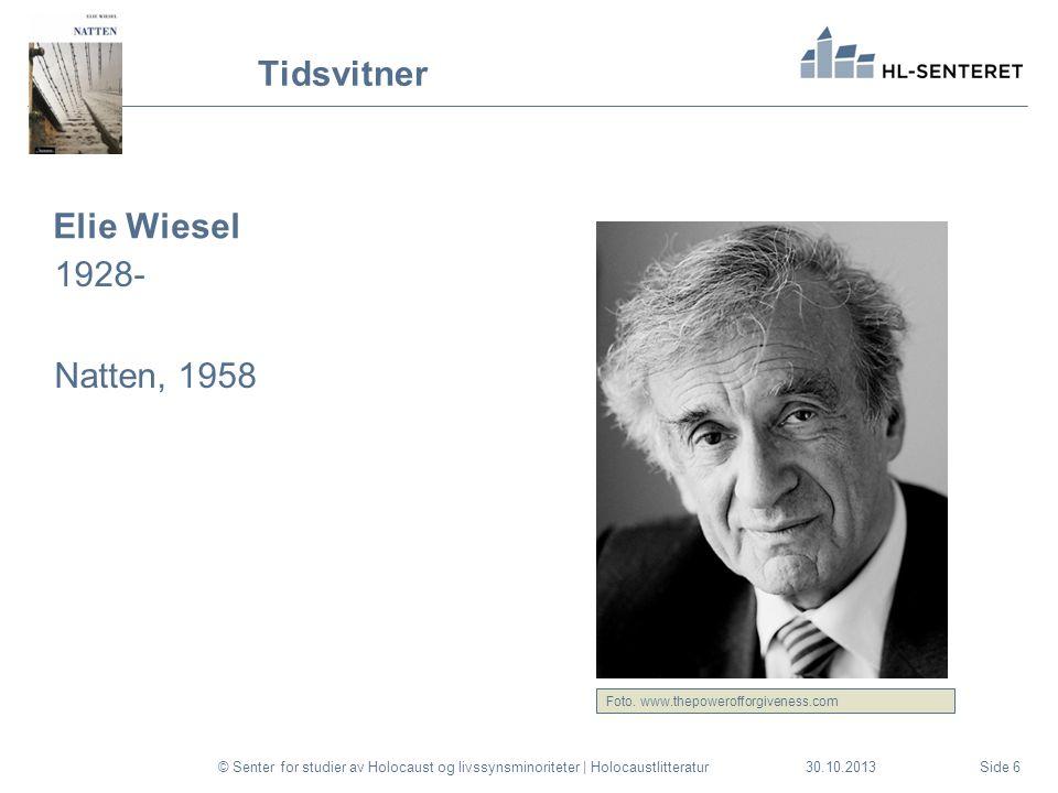 30.10.2013 Tidsvitner Elie Wiesel 1928- Natten, 1958 © Senter for studier av Holocaust og livssynsminoriteter | HolocaustlitteraturSide 6 Foto.
