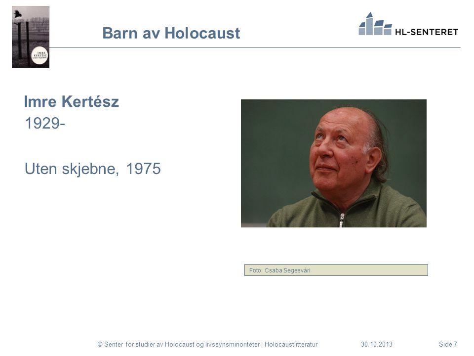 30.10.2013 Barn av Holocaust Imre Kertész 1929- Uten skjebne, 1975 © Senter for studier av Holocaust og livssynsminoriteter | HolocaustlitteraturSide 7 Foto: Csaba Segesvári