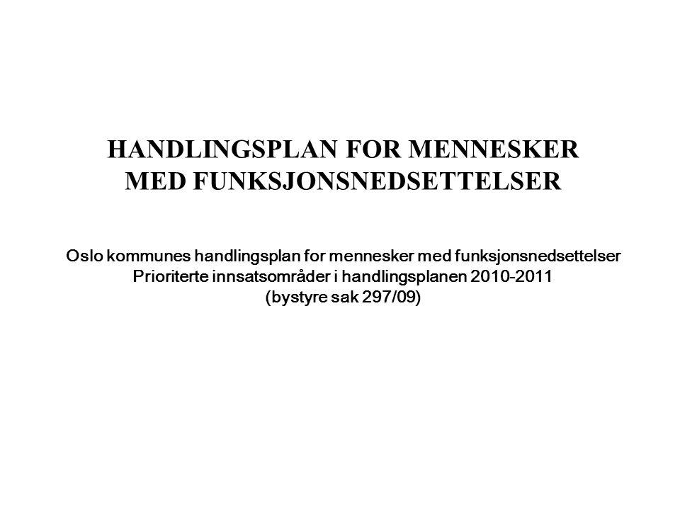 HANDLINGSPLAN FOR MENNESKER MED FUNKSJONSNEDSETTELSER Oslo kommunes handlingsplan for mennesker med funksjonsnedsettelser Prioriterte innsatsområder i