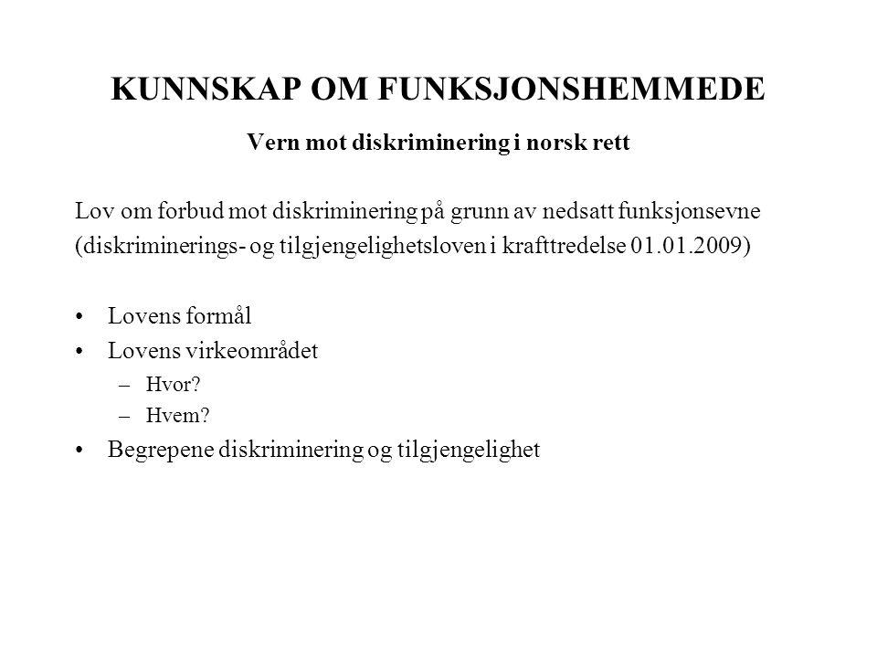 KUNNSKAP OM FUNKSJONSHEMMEDE Vern mot diskriminering i norsk rett Lov om forbud mot diskriminering på grunn av nedsatt funksjonsevne (diskriminerings-