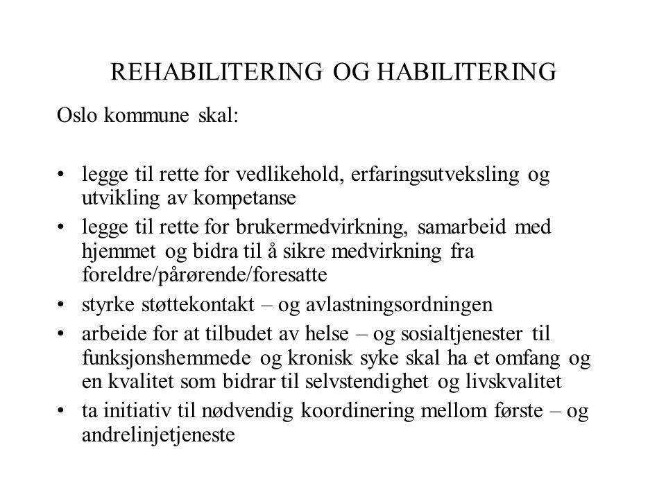 REHABILITERING OG HABILITERING Oslo kommune skal: legge til rette for vedlikehold, erfaringsutveksling og utvikling av kompetanse legge til rette for