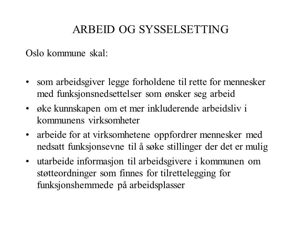 ARBEID OG SYSSELSETTING Oslo kommune skal: som arbeidsgiver legge forholdene til rette for mennesker med funksjonsnedsettelser som ønsker seg arbeid ø