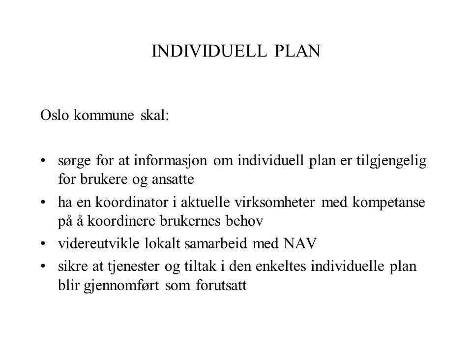 INDIVIDUELL PLAN Oslo kommune skal: sørge for at informasjon om individuell plan er tilgjengelig for brukere og ansatte ha en koordinator i aktuelle v