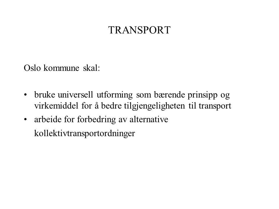 TRANSPORT Oslo kommune skal: bruke universell utforming som bærende prinsipp og virkemiddel for å bedre tilgjengeligheten til transport arbeide for fo