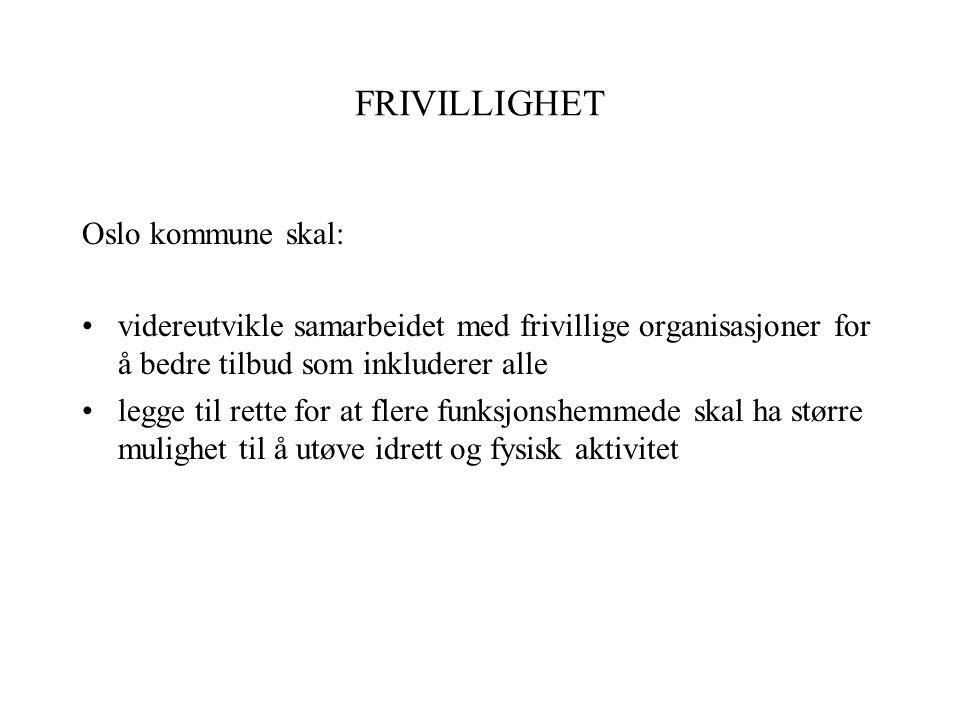 FRIVILLIGHET Oslo kommune skal: videreutvikle samarbeidet med frivillige organisasjoner for å bedre tilbud som inkluderer alle legge til rette for at