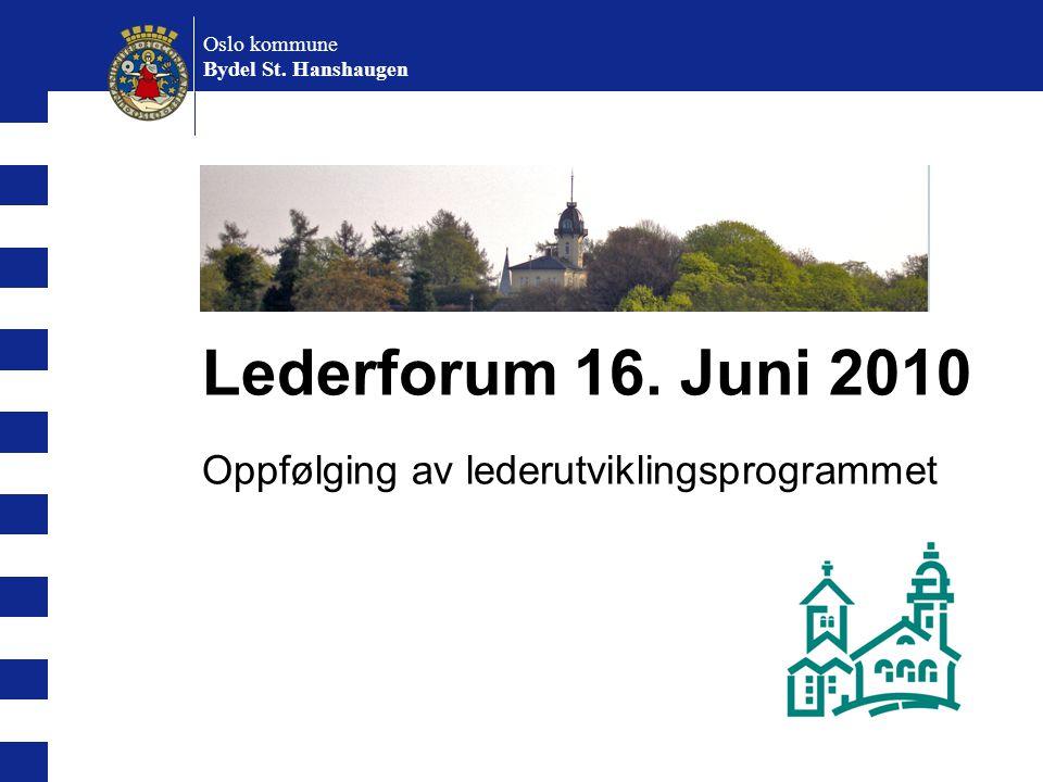 Lederforum 16. Juni 2010 Oppfølging av lederutviklingsprogrammet Oslo kommune Bydel St. Hanshaugen